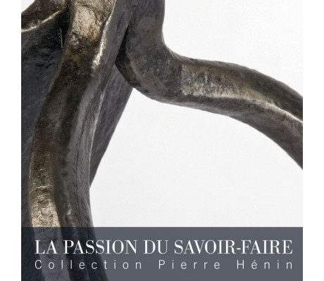 La Passion du savoir-faire Collection Pierre Hénin